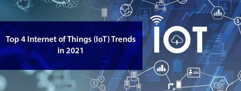 Top 4 Internet of Things (IoT) Trends in 2021